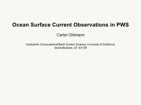Ocean Surface Current Observations in PWS Carter Ohlmann Institute for Computational Earth System Science, University of California, Santa Barbara, CA.