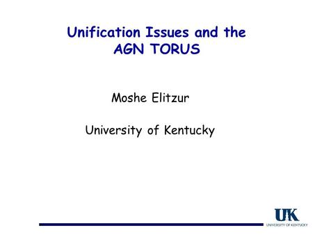 Unification Issues and the AGN TORUS Moshe Elitzur University of Kentucky.