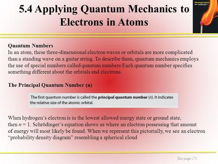 Text page 271 5.4 Applying Quantum Mechanics to Electrons in Atoms Quantum Numbers In an atom, these three-dimensional electron waves or orbitals are more.