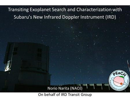 Transiting Exoplanet Search and Characterization with Subaru's New Infrared Doppler Instrument (IRD) Norio Narita (NAOJ) On behalf of IRD Transit Group.