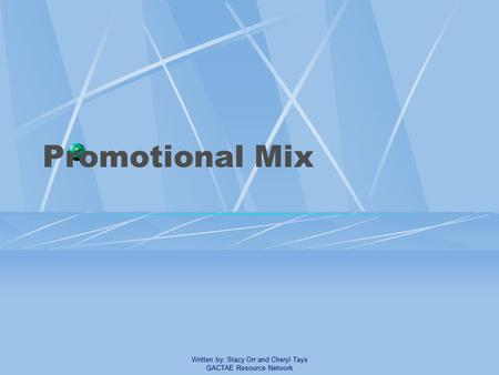 Promotional Mix Written by: Stacy Orr and Cheryl Tays GACTAE Resource Network.