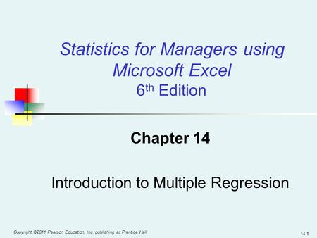 Copyright ©2011 Pearson Education, Inc. publishing as Prentice Hall 14-1 Chapter 14 Introduction to Multiple Regression Statistics for Managers using Microsoft.