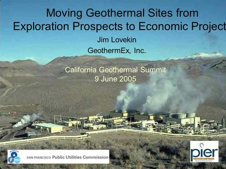 Moving Geothermal Sites from Exploration Prospects to Economic Projects Jim Lovekin GeothermEx, Inc. California Geothermal Summit 9 June 2005.