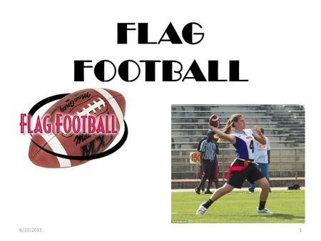 FLAG FOOTBALL 6/10/20151. History 1.American football as we know it originated in the late 1800s developing from two English sports, soccer and rugby.