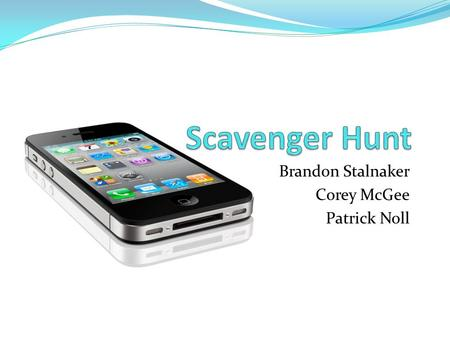 Brandon Stalnaker Corey McGee Patrick Noll. Overview iPhone application Friends can play a simple game of scavenger hunt with one another One person creates.