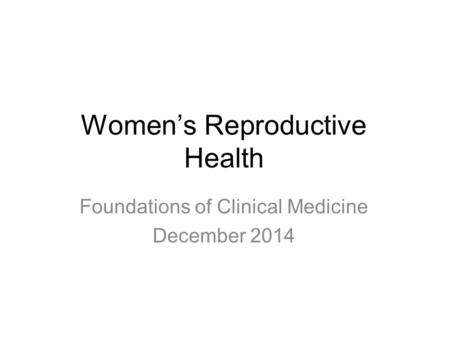 Women's Reproductive Health Foundations of Clinical Medicine December 2014.