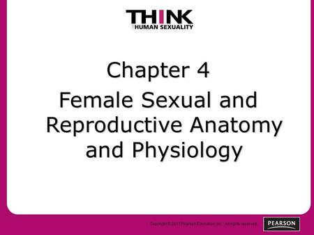 Copyright © 2011 Pearson Education, Inc. All rights reserved. Chapter 4 Female Sexual and Reproductive Anatomy and Physiology.