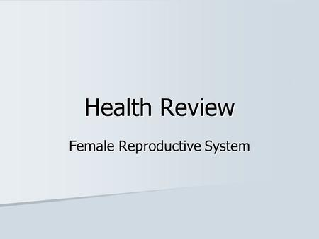 Health Review Female Reproductive System. Another name for the birth canal vagina vagina.