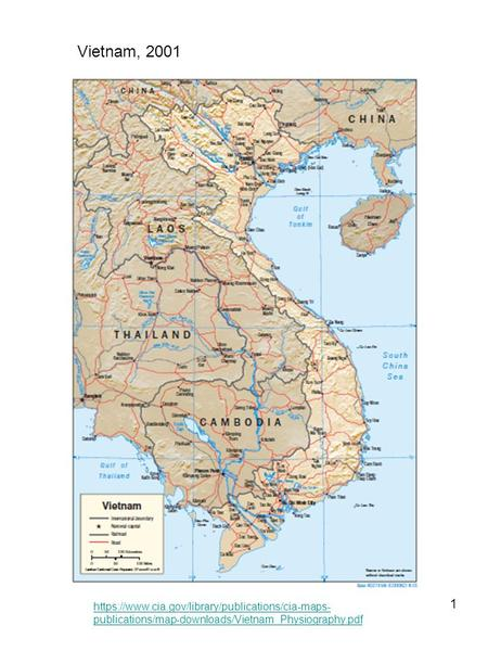 1 https://www.cia.gov/library/publications/cia-maps- publications/map-downloads/Vietnam_Physiography.pdf Vietnam, 2001.