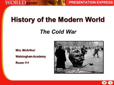 History of the Modern World The Cold War Mrs. McArthur Walsingham Academy Room 111 Mrs. McArthur Walsingham Academy Room 111.