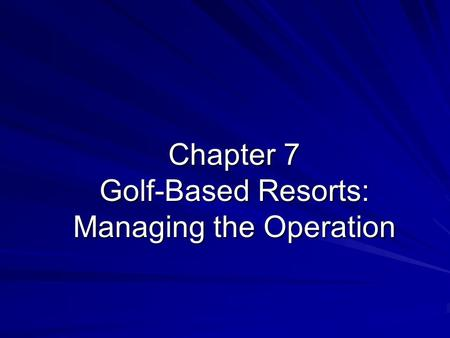 Chapter 7 Golf-Based Resorts: Managing the Operation.