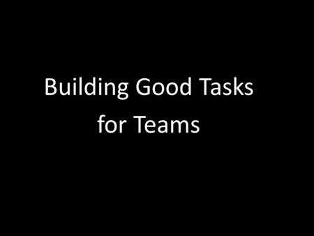 Building Good Tasks for Teams. Application Activities.