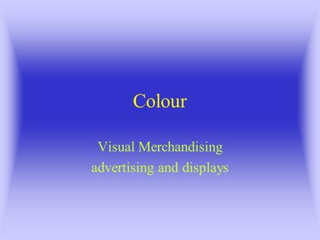 Colour Visual Merchandising advertising and displays.
