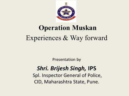 Operation Muskan Experiences & Way forward
