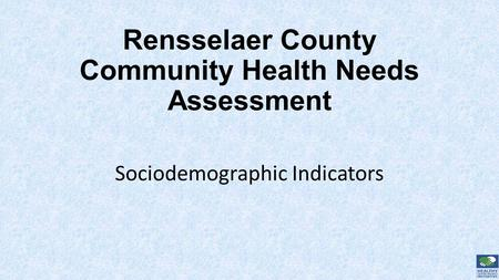 Rensselaer County Community Health Needs Assessment Sociodemographic Indicators.