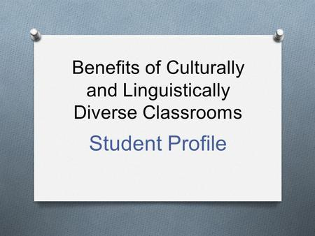 Benefits of Culturally and Linguistically Diverse Classrooms Student Profile.
