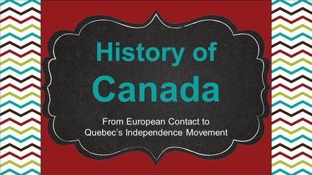 History of Canada From European Contact to Quebec's Independence Movement.