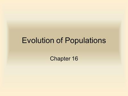 Evolution of Populations Chapter 16. Genetic Variation Heterozygotes make up between 4-8% in mammals and 15% in insects. The gene pool is total of all.
