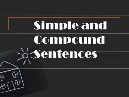 Simple and Compound Sentences. Simple Sentences What does the word independent mean? A simple sentence, also called an independent clause, contains one.