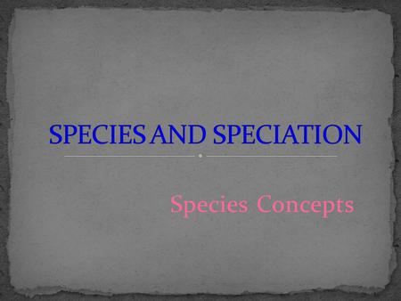 "Species Concepts. This idea goes all the way back to Darwin where he used visible ""gaps"" in morphology to delimit species. ""I believe that species come."