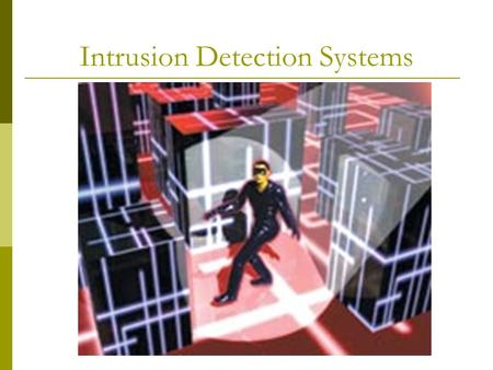 Intrusion Detection Systems. 1980-Paper written detailing importance of audit data in detecting misuse + user behavior 1984-SRI int'l develop method of.