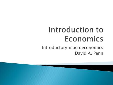 Introductory macroeconomics David A. Penn.  How much economics do I need to know to participate in conversations?  Most of the economics that is suitable.