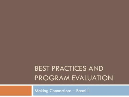 BEST PRACTICES AND PROGRAM EVALUATION Making Connections – Panel II.