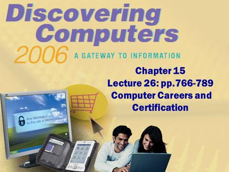 Chapter 15 Lecture 26: pp.766-789 Computer Careers and Certification.