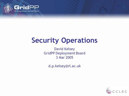Security Operations David Kelsey GridPP Deployment Board 3 Mar 2005