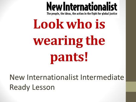 Look who is wearing the pants! New Internationalist Intermediate Ready Lesson.