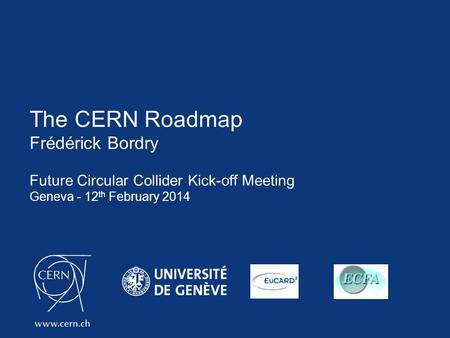 The CERN Roadmap Frédérick Bordry Future Circular Collider Kick-off Meeting Geneva - 12 th February 2014.