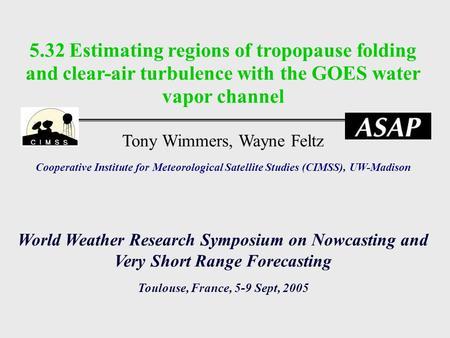 5.32 Estimating regions of tropopause folding and clear-air turbulence with the GOES water vapor channel Tony Wimmers, Wayne Feltz Cooperative Institute.
