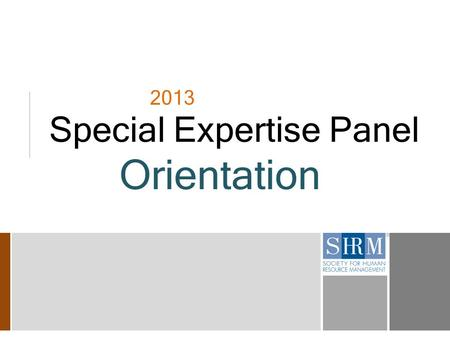2013 Special Expertise Panel Orientation. 2 Thank you! We can never say it enough….