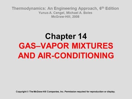 Chapter 14 GAS–VAPOR MIXTURES AND AIR-CONDITIONING Copyright © The McGraw-Hill Companies, Inc. Permission required for reproduction or display. Thermodynamics: