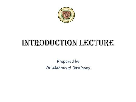 Introduction Lecture Prepared by Dr. Mahmoud Bassiouny.
