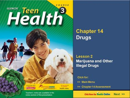 Chapter 14 Drugs Lesson 2 Marijuana and Other Illegal Drugs Next >> Click for: >> Main Menu >> Chapter 14 Assessment Teacher's notes are available in the.