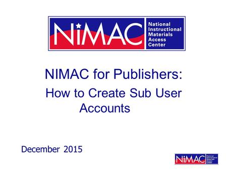 NIMAC for Publishers: How to Create Sub User Accounts December 2015.