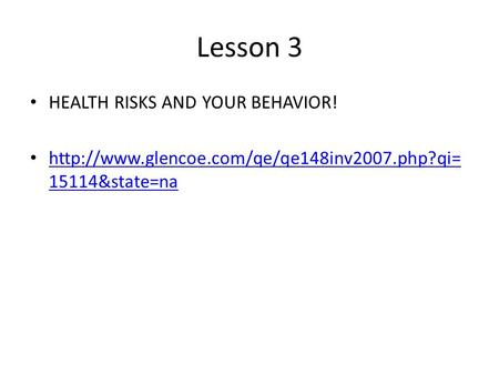 Lesson 3 HEALTH RISKS AND YOUR BEHAVIOR!  15114&state=na  15114&state=na.