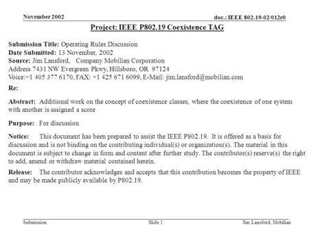 Doc.: IEEE 802.19-02/012r0 Submission November 2002 Jim Lansford, MobilianSlide 1 Project: IEEE P802.19 Coexistence TAG Submission Title: Operating Rules.