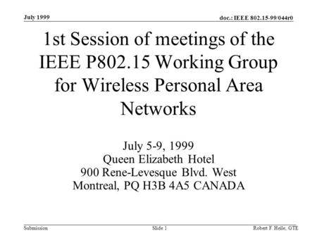 Doc.: IEEE 802.15-99/044r0 Submission July 1999 Robert F. Heile, GTESlide 1 1st Session of meetings of the IEEE P802.15 Working Group for Wireless Personal.