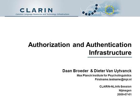 Authorization and Authentication Infrastructure Daan Broeder & Dieter Van Uytvanck Max Planck Institute for Psycholinguistics