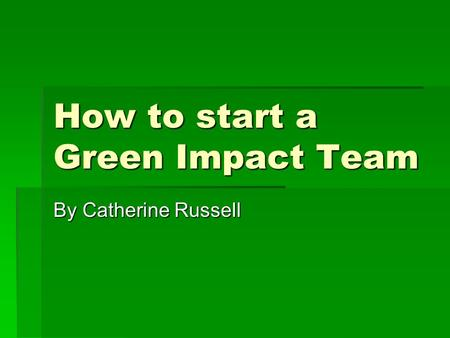 How to start a Green Impact Team By Catherine Russell.