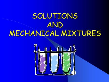SOLUTIONS AND MECHANICAL MIXTURES. The Particle Theory 1.All matter is composed of tiny particles.  Size and shape vary.  All particles of pure substance.