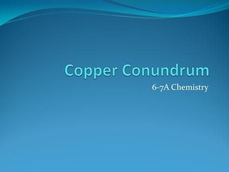 6-7A Chemistry. Purpose Our purpose is to reclaim the greatest amount of copper possible from a solution of copper (II) chloride using a reaction involving.