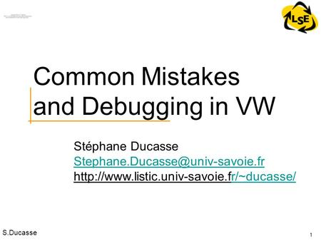 S.Ducasse Stéphane Ducasse  1 Common Mistakes and Debugging in VW.