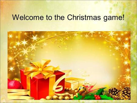 Welcome to the Christmas game!. Continue a logical chain 1.Spring, summer, autumn… 2.Red, green, blue… 3.Dog, cat, rabbit… 4.January, February, September…