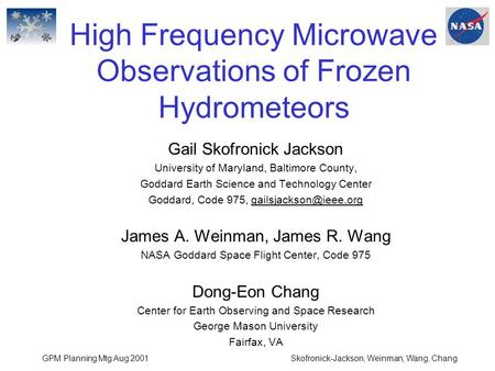 GPM Planning Mtg Aug 2001Skofronick-Jackson, Weinman, Wang, Chang High Frequency Microwave Observations of Frozen Hydrometeors Gail Skofronick Jackson.
