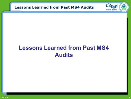 Lessons Learned from Past MS4 Audits 1/3/20161 Lessons Learned from Past MS4 Audits.