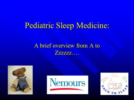 Pediatric <strong>Sleep</strong> Medicine: A brief overview from A to Zzzzzz….
