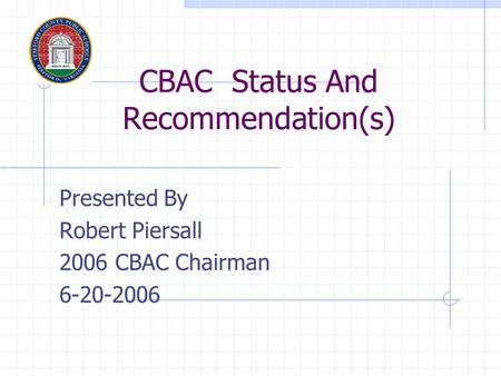 CBAC Status And Recommendation(s) Presented By Robert Piersall 2006 CBAC Chairman 6-20-2006.